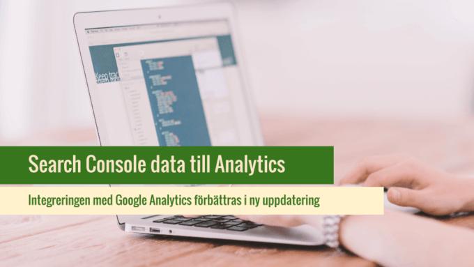 Search Console-integreringen i Google Analytics förbättras med ny uppdatering.